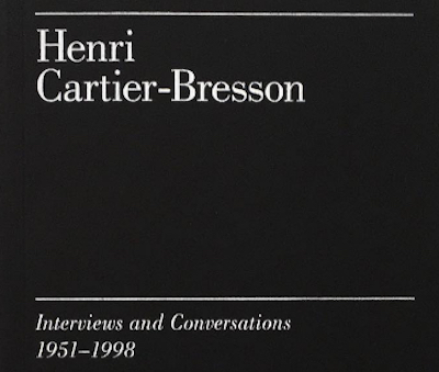 Henri Cartier-Bresson: Interviews & Conversations 1951-1998