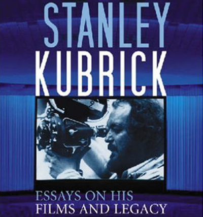 Stanley Kubrick: Essays On His Films & Legacy