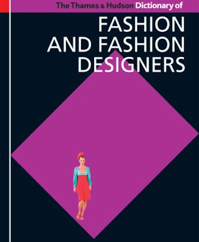 The Thames & Hudson Dictionary Of Fashion & Fashion Designers