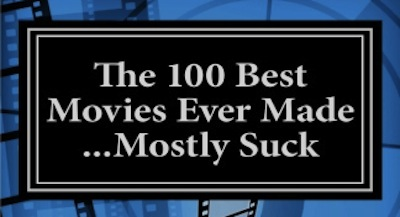 The 100 Best Movies Ever Made... Mostly Suck